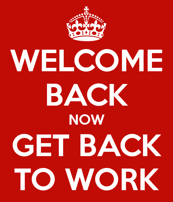 welcome-back-now-get-back-to-work-1.png